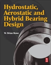 Hydrostatic, Aerostatic and Hybrid Bearing Design ebook by W. Brian Rowe