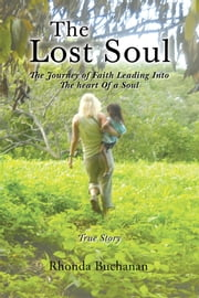 The Lost Soul: The Journey of Faith Leading Into the Heart Of a Soul ebook by Rhonda Buchanan