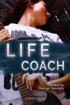 The Life Coach ebook by George Saoulidis