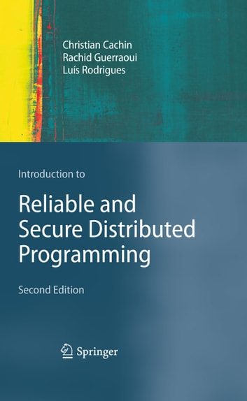 Introduction to Reliable and Secure Distributed Programming eBook by Christian Cachin,Rachid Guerraoui,Luís Rodrigues