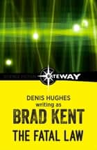 The Fatal Law ebook by Brad Kent, Denis Hughes