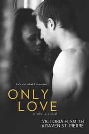 Only Love ebook by Victoria H. Smith,Raven St. Pierre