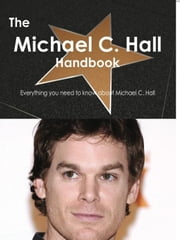 The Michael C. Hall Handbook - Everything you need to know about Michael C. Hall ebook by Smith, Emily