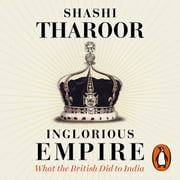 Inglorious Empire - What the British Did to India audiobook by Shashi Tharoor