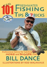 IGFA's 101 Freshwater Fishing Tips & Tricks ebook by Bill Dance,Rod Walinchus