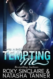 Tempting Me: A Bad Boy Romance - City Bad Boys, #3 ebook by Roxy Sinclaire, Natasha Tanner