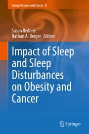 Impact of Sleep and Sleep Disturbances on Obesity and Cancer ebook by Susan Redline,Nathan A. Berger