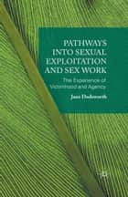 Pathways into Sexual Exploitation and Sex Work ebook by Jane Dodsworth