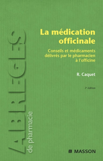 La médication officinale - Conseils et médicaments délivrés par le pharmacien à l'officine ebook by René Caquet