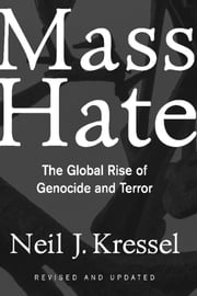 Mass Hate - The Global Rise Of Genocide And Terror ebook by Neil Kressel