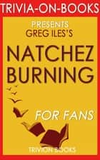 Natchez Burning: A Novel by Greg Iles (Trivia-On-Books) ebook by Trivion Books