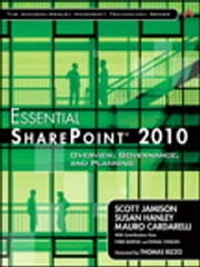 Essential SharePoint 2010 - Overview, Governance, and Planning ebook by Scott Jamison,Susan Hanley,Mauro Cardarelli