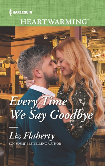 Every Time We Say Goodbye - A Clean Romance ebook by Liz Flaherty