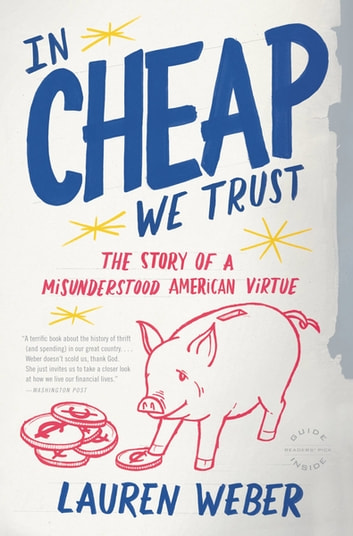 In CHEAP We Trust - The Story of a Misunderstood American Virtue ebook by Lauren Weber