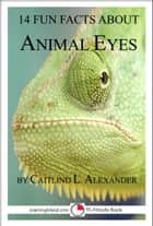 14 Fun Facts About Animal Eyes: A 15-Minute Book 電子書 by Caitlind L. Alexander
