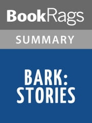 Bark: Stories by Lorrie Moore Summary & Study Guide ebook by BookRags