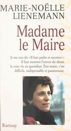 Madame le Maire ebook by Marie-Noëlle Lienemann