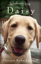 Weekends with Daisy ebook by Sharron Kahn Luttrell