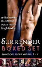 Surrender Boxed Set ( Surrender Series Volume 1 - 7) ebook by Anita Lawless,C.J. Sneere,Roxxy Meyer
