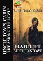 Uncle Tom's Cabin: Life Among the Lowly - (The Best-Selling Novel of the 19th Century, With Audiobook Link) ebook by Harriet Beecher Stowe