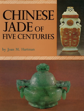 Chinese Jade of Five Centuries ebook by Joan M. Hartman