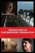 Nazi Past in Contemporary German Film ebook by Axel Bangert