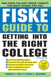 Fiske Guide to Getting Into the Right College ebook by Edward Fiske,Bruce Hammond