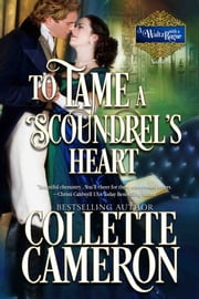 To Tame a Scoundrel's Heart ebook by Collette Cameron