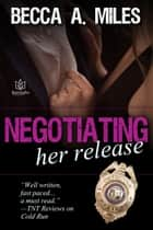 Negotiating Her Release ebook by Becca A Miles