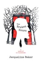 The Broken Hours - A Novel of H. P. Lovecraft ebook by Jacqueline Baker