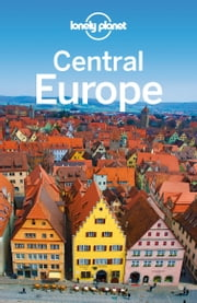 Lonely Planet Central Europe ebook by Lonely Planet,Ryan Ver Berkmoes,Mark Baker,Kerry Christiani,Steve Fallon,Tim Richards,Andrea Schulte-Peevers,Luke Waterson