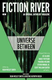 Fiction River: Universe Between - An Original Anthology Magazine ebook de Dean Wesley Smith, Fiction River, Kristine Kathryn Rusch,...