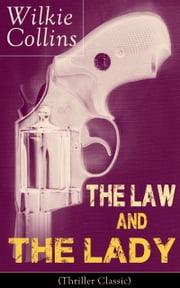 The Law and The Lady (Thriller Classic): Detective Story from the prolific English writer, best known for The Woman in White, No Name, Armadale, The Moonstone, The Dead Secret, Man and Wife, Poor Miss Finch, The Black Robe, Basil… ebook by Wilkie  Collins