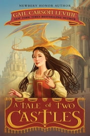 A Tale of Two Castles ebook by Gail Carson Levine,Greg Call