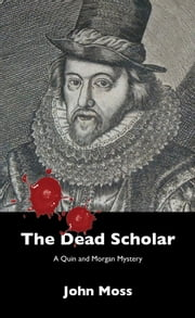 The Dead Scholar ebook by John Moss