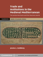 Trade and Institutions in the Medieval Mediterranean - The Geniza Merchants and their Business World ebook by Jessica L. Goldberg