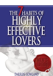 The 7 Habits Of Highly Effective Lovers - Mens's Edition ebook by Darren Gowland