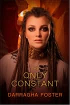 The Only Constant ebook by Darragha Foster