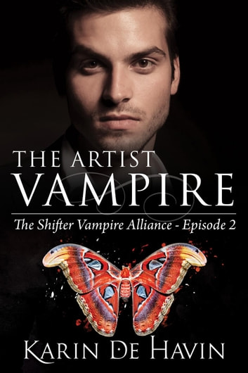 The Vampire Artist Episode Two - The Shifter Vampire Alliance Serial, #2 ebook by Karin De Havin