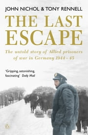 The Last Escape - The Untold Story of Allied Prisoners of War in Germany 1944-1945 ebook by John Nichol,Tony Rennell