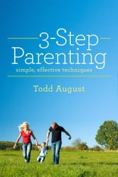 Three-Step Parenting - simple, effective techniques ebook by Todd August