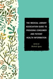 The Medical Library Association Guide to Providing Consumer and Patient Health Information ebook by Michele Spatz