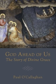 God Ahead of Us - The Story of Divine Grace ebook by Paul O'Callaghan