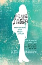 Plain Jane - When does being stuck become ... unstuck? ebook by Kim Hood
