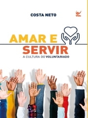Amar e Servir - A cultura do voluntariado ebook by Costa Neto
