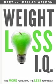 Weight Loss I.Q. - The More You Know, The Less You Weigh ebook by Bart Waldon,Dallas Waldon