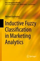 Inductive Fuzzy Classification in Marketing Analytics ebook by Michael Kaufmann