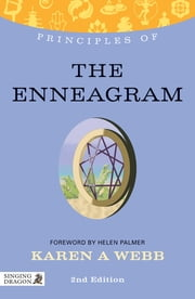 Principles of the Enneagram - What it is, how it works, and what it can do for you Second Edition ebook by Karen Webb