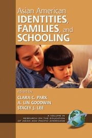 Asian American Identities, Families, and Schooling. Research on the Education of Asian and Pacific Americans. ebook by Park, Clara C