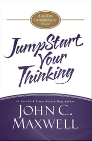 JumpStart Your Thinking - A 90-Day Improvement Plan ebook by John C. Maxwell